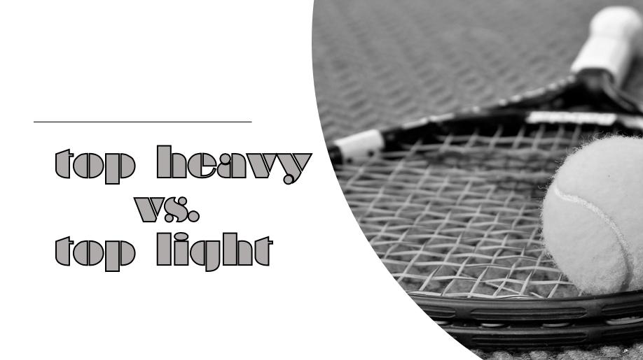 テニスラケットはトップヘビーとトップライトどちらがいいのか